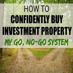 How to Confidently Buy An Investment Property – My Go, No-Go System