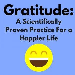 Gratitude: A Scientifically Proven Practice for a Happier Life