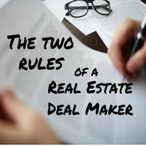 The Two Rules of a Real Estate Deal Maker