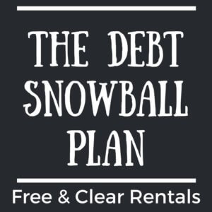 The Debt Snowball Plan - How to Get Rental Properties Free & Clear
