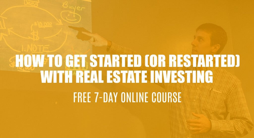 How to Get Started (or Restarted) With Real Estate Investing - Free 7-Day Online Course