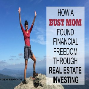 How This Busy Mom Found Financial Freedom Through Real Estate Investing