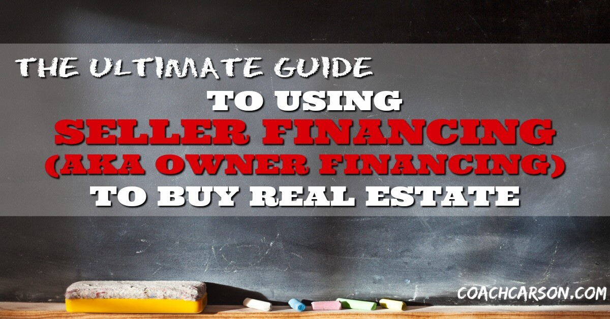 the ultimate guide to using seller financing aka owner financing to buy real estate