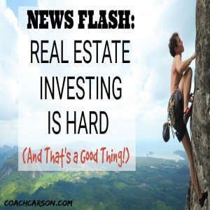 News Flash: Real Estate Investing Is Hard (And That's a Good Thing!)