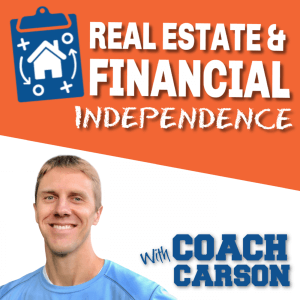 Podcast Art for Real Estate & Financial Independence Podcast by Coach Carson